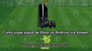 Tutorial – Como jogar jogos de Xbox no Android via Stream.