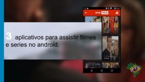 3 aplicativos para assistir Filmes e Series no Android.