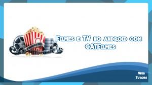 Dica – Assista filmes e TV no android com aplicativo CATFilmes.