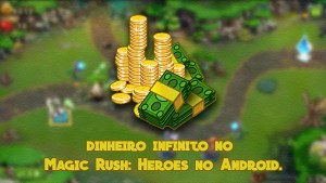 Tutorial – Como ter dinheiro infinito no Magic Rush: Heroes Android.