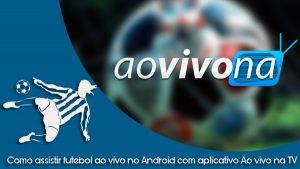 Tutorial – Como assistir futebol ao vivo no Android com aplicativo Ao vivo na TV.