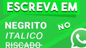 Tutorial – Como escrever em Negrito, em Itálico e Riscado no Whatsapp.