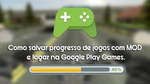 Tutorial – Como salvar progresso de jogos com MOD e logar na Google Play Games (Root). – APK MOD HACKER