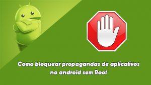Tutorial – Como bloquear propagandas de aplicativos no android sem Root. |